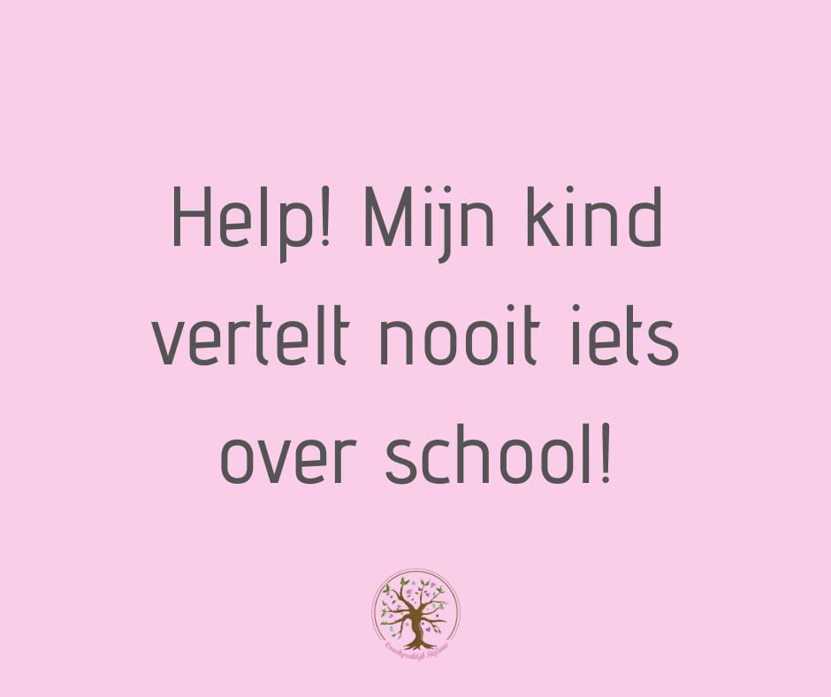 Help! Mijn kind vertelt nooit iets over school!