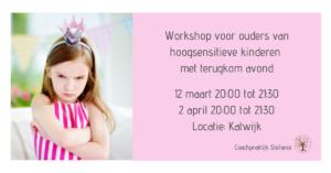 workshop voor ouders van hoogsensitieve kinderen met terugkom avond. Donderdag 12 maart en donderdag 2 april 2020.